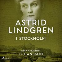 Astrid Lindgren i Stockholm - Anna-Karin Johansson