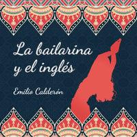 La bailarina y el inglés - Emilio Calderón