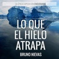 Lo que el hielo atrapa - Bruno Nievas