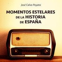 Momentos estelares de la historia de España - José Calvo Poyato