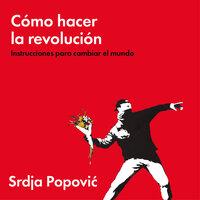 Cómo hacer la revolución - Srdja Popovic