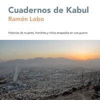 Cuadernos de Kabul - Ramón Lobo