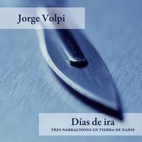 Días de ira - Jorge Volpi