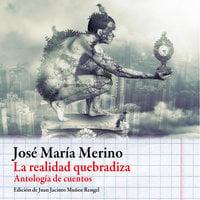 La realidad quebradiza - Jose María Merino