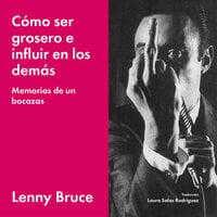 Cómo ser grosero e influir en los demás - Lenny Bruce