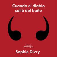 Cuando el diablo salió del baño - Sophie Divry