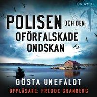 Polisen och den oförfalskade ondskan - Gösta Unefäldt