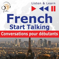 French – Start Talking. Listen & Learn to Speak: Conversations pour débutants - Dorota Guzik