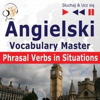 Angielski. Vocabulary Master: Phrasal Verbs in Situations (Poziom średnio zaawansowany / zaawansowany: B2-C1 – Słuchaj & Ucz się) - Dorota Guzik