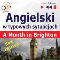 Angielski w typowych sytuacjach: A Month in Brighton – New Edition (16 tematów na poziomie B1 – Listen & Learn) - Dorota Guzik