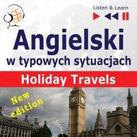 Angielski w typowych sytuacjach: Holiday Travels – New Edition (15 tematów na poziomie B1 –B2 – Listen & Learn) - Dorota Guzik, Joanna Bruska, Anna Kicińska