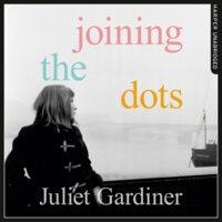 Joining the Dots - Juliet Gardiner