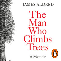 The Man Who Climbs Trees - James Aldred