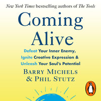 Coming Alive: 4 Tools to Defeat Your Inner Enemy, Ignite Creative Expression and Unleash Your Soul's Potential - Barry Michels,Phil Stutz