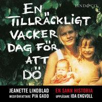 En tillräckligt vacker dag för att dö - Jeanette Lindblad, Pia Gadd