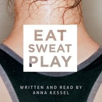 Eat Sweat Play - Anna Kessel