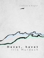 Havet, havet - Iris Murdoch