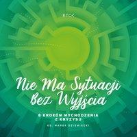 Nie ma sytuacji bez wyjścia. 8 kroków wychodzenia z kryzysu - ks. Marek Dziewiecki