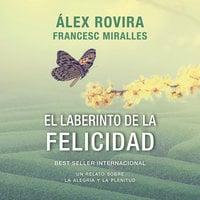 El laberinto de la felicidad - Álex Rovira, Francesc Miralles