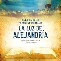 La luz de Alejandria - Álex Rovira, Francesc Miralles