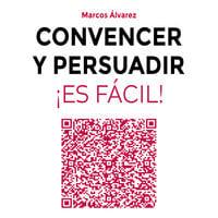 Convencer y persuadir ¡Es fácil! - Marcos Álvarez Orozco