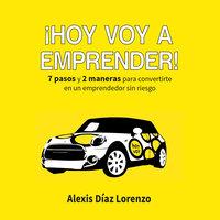 ¡Hoy voy a emprender! - Alexis Díaz Lorenzo