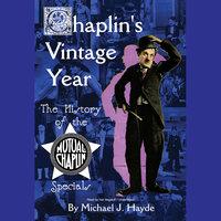 Chaplin's Vintage Year - Michael J. Hayde