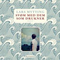 Svøm med dem som drukner - Lars Mytting