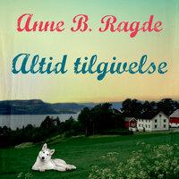 Altid tilgivelse - Anne B. Ragde