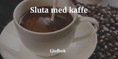 sluta med kaffe