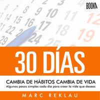 30 días - Cambia de hábitos, cambia de vida - Marc Reklau