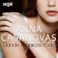 Donde Empieza Todo - Anna Casanovas