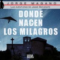 Donde nacen los milagros - Jorge Magano