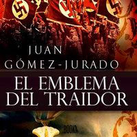 El emblema del traidor - Juan Gómez-Jurado