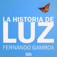 La historia de Luz - Fernando Gamboa