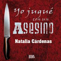 Yo jugué con un asesino - Natalia Cárdenas