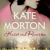 Huset ved Riverton - Kate Morton