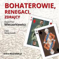 Bohaterowie, renegaci, zdrajcy - Paweł Piotr Wieczorkiewicz