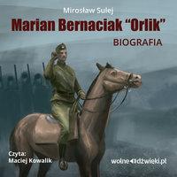"Marian Bernaciak ""Orlik"" – biografia - Mirosław Sulej"
