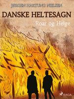 Roar og Helge - Danske heltesagn - Jørgen Hartung Nielsen