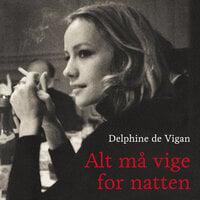 Alt må vige for natten - Delphine de Vigan