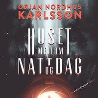 Huset mellom natt og dag - Ørjan Nordhus Karlsson