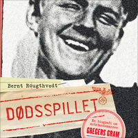 Dødsspillet - en biografi om Gregers Gram - Bernt Rougthvedt