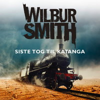 Siste tog til Katanga - Wilbur Smith