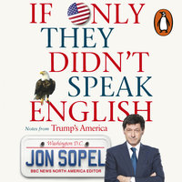 If Only They Didn't Speak English: Notes From Trump's America - Jon Sopel