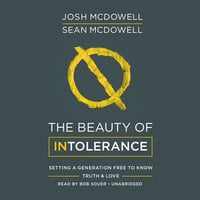 The Beauty of Intolerance - Josh McDowell,Sean McDowell