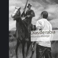 Días de rabia - Alejandro Madrigal