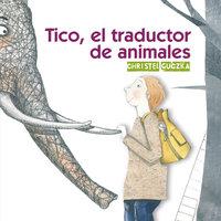 Tico, el traductor de animales - Christel Guczka