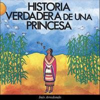 Historia verdadera de una princesa - Inés Arredondo