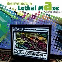 Bienvenido a Lethal Maze - Antonio Malpica